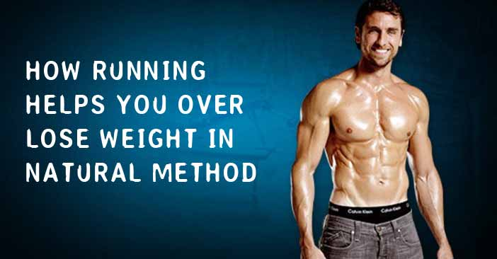 How Running Helps You Over Lose Weight in Natural Method